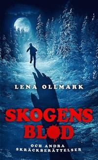 Lena Ollmark - Skogens blod och andra skrackberattelser, omslag